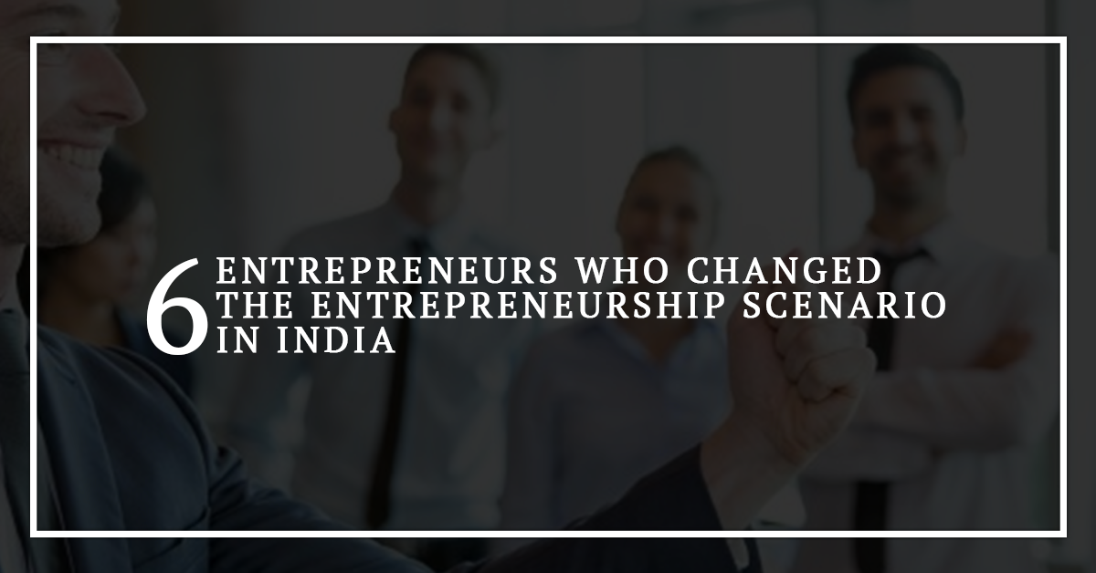 Six Inspirational Stories of India Entrepreneurs Who Made It Big