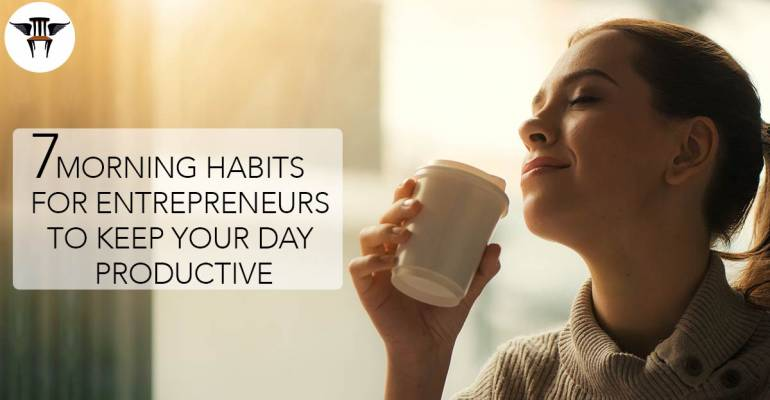 7 Morning Habits For Entrepreneurs To Keep Your Day Productive